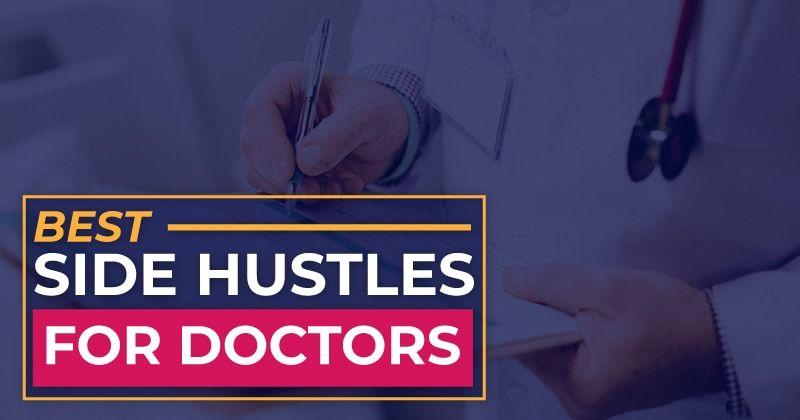 best side hustles for doctor physicians